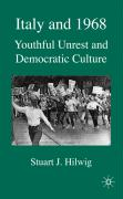 Italy and 1968: Youthful Unrest and Democratic Culture - Hilwig, Stuart J.