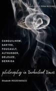 Philosophy in Turbulent Times: Canguilhem, Sartre, Foucault, Althusser, Deleuze, Derrida