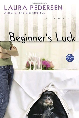 Beginner's Luck: A Novel (Ballantine Reader's Circle) - Laura Pedersen