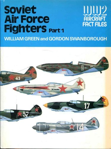 Soviet Air Force Fighters, Part 1 (WWII Aircraft Fact Files) - GORDON SWANBOROUGH' 'WILLIAM GREEN