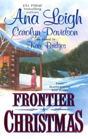 Frontier Christmas: The Mackenzies:Lily/ A Time for Angels/ The Long Journey Home - Ana Leigh; Carolyn Davidson; Kate Bridges