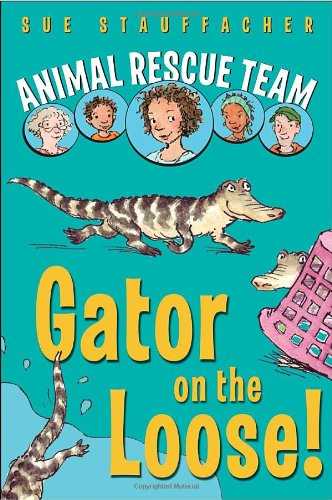 Animal Rescue Team: Gator on the Loose! - Sue Stauffacher