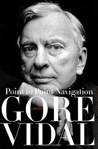 Point to Point Navigation: A Memoir 1964 to 2006 - Vidal, Gore