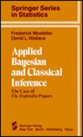Applied Bayesian and Classical Inference: The Case of The Federalist Papers (Springer Series in Statistics) - F. Mosteller; D. L. Wallace