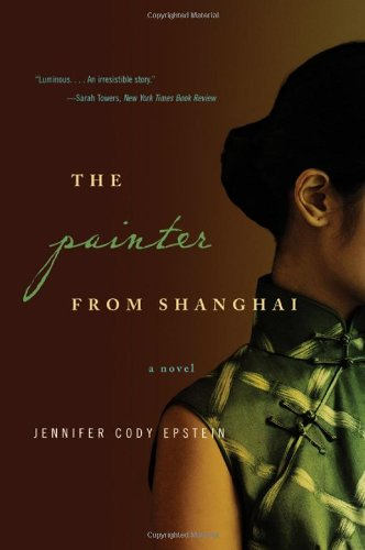 The Painter from Shanghai: A Novel - Jennifer Cody Epstein