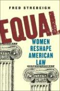 Equal: Women Reshape American Law - Strebeigh, Fred