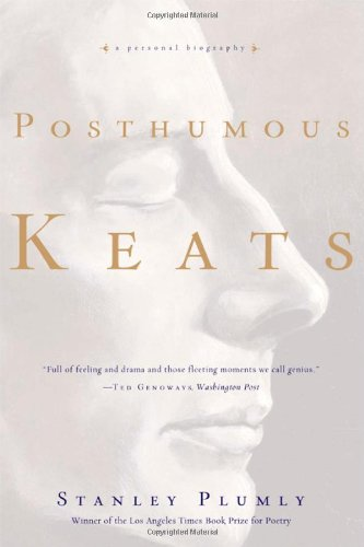 Posthumous Keats: A Personal Biography - Stanley Plumly