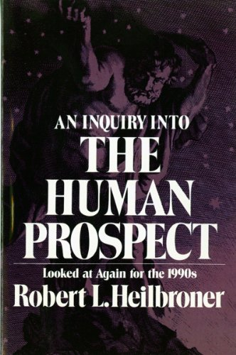 An Inquiry into the Human Prospect: Looked at Again for the 1990s - Robert L. Heilbroner