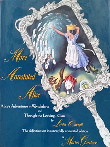More Annotated Alice : Alice's Adventures in Wonderland; Through the Looking-Glass - Lewis Carroll; Martin Gardner