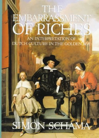 The Embarrassment of Riches: An Interpretation of Dutch Culture in the Golden Age - Simon Schama