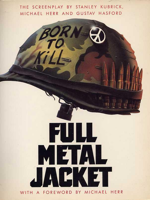 Full Metal Jacket. The Screenplay - Kubrick, Stanley, Herr, Michael & Hasford, Gustav. Foreword By Michael Herr