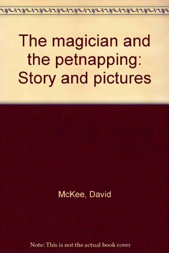 The magician and the petnapping: Story and pictures - David McKee
