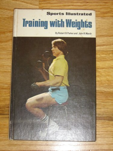 Sports Illustrated Training With Weights (The sports illustrated library) - Robert B. Parker