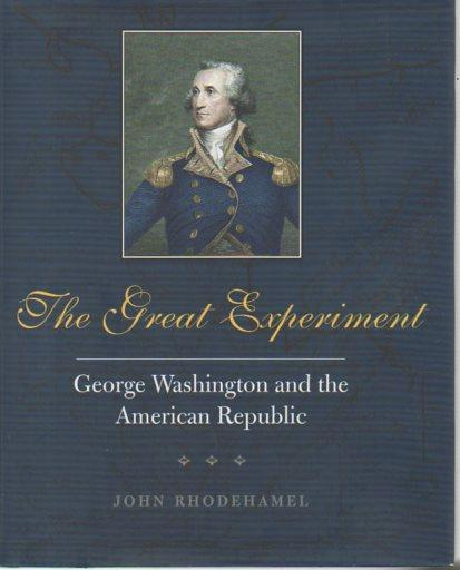 The Great Experiment: George Washington and the American Republic - Rhodehamel, John