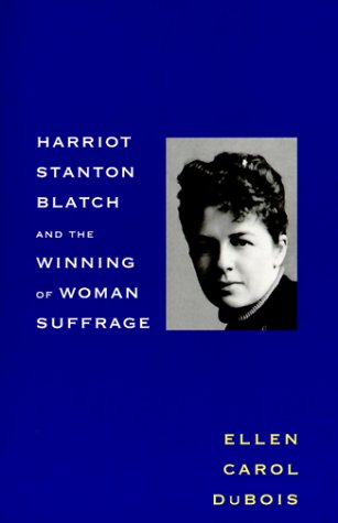 Harriot Stanton Blatch and the Winning of Woman Suffrage - Ellen Carol DuBois