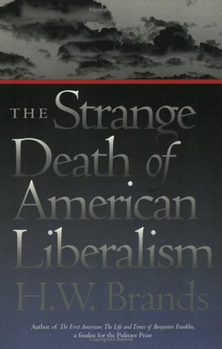 The Strange Death of American Liberalism - H.W. Brands