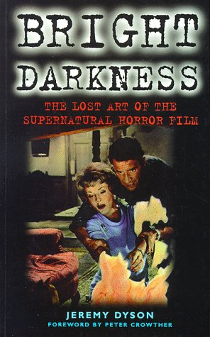 Bright Darkness: The Lost Art of the Supernatural Horror Film (Film studies) - Jeremy Dyson