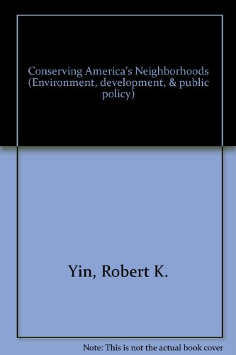 Conserving America's Neighborhoods (Environment, Development and Public Policy: Cities and Development) - Robert Yin