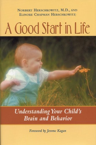 A Good Start in Life: Understanding Your Child's Brain and Behavior - Norbert, M.D. Herschkowitz; Elinore Chapman Herschkowitz; Jerome Kagan