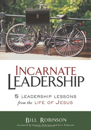 Incarnate Leadership: 5 Leadership Lessons from the Life of Jesus - Bill Robinson