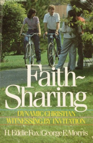 Faith-Sharing: Dynamic Christian Witnessing by Invitation - Eddie Fox; George E. Morris