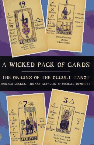 A Wicked Pack of Cards: The Origins of the Occult Tarot - Ronald Decker; Thierry Depaulis; Michael Dummett