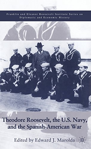 Theodore Roosevelt, the U.S. Navy, and the Spanish-American War (The World of the Roosevelts) - Edward J. Marolda