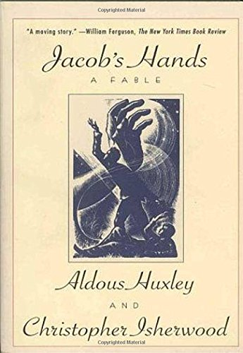 Jacob's Hands: A Fable - Christopher Isherwood; Aldous Huxley