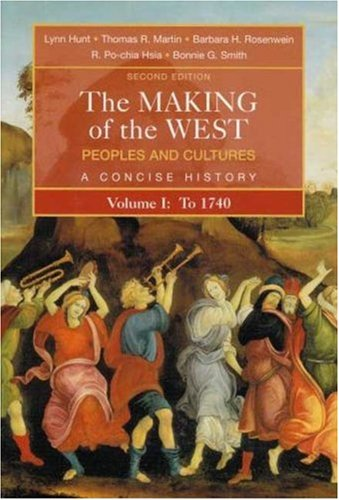 The Making of the West: Peoples and Cultures, Vol. 1: To 1740 - Lynn Hunt; Thomas R. Martin; Barbara H. Rosenwein; R. Po-chia Hsia; Bonnie G. Smith
