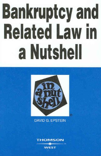 Bankruptcy and Related Law in a Nutshell (In a Nutshell (West Publishing)) - David G. Epstein