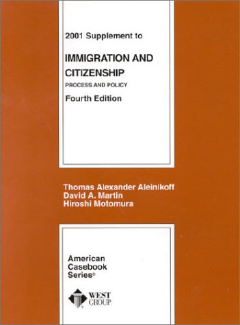 Immigration and Citizenship: Process and Policy (American Casebook Series) - Thomas Alexander Aleinikoff; David A. Martin; Hiroshi Motomura