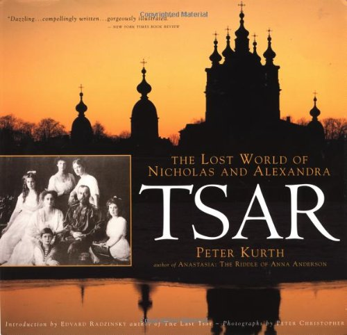 Tsar: The Lost World of Nicholas and Alexandra - Peter Kurth