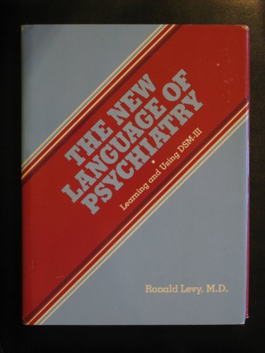 The new language of psychiatry: Learning and using DSM-III - Ronald Levy