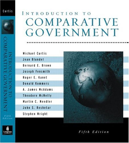 Introduction to Comparative Government, Fifth Edition - Michael Curtis; Martin C. Needler; Roger E. Kanet; Joseph Fewsmith; Theodore McNelly; Stephen Wright; Bernard