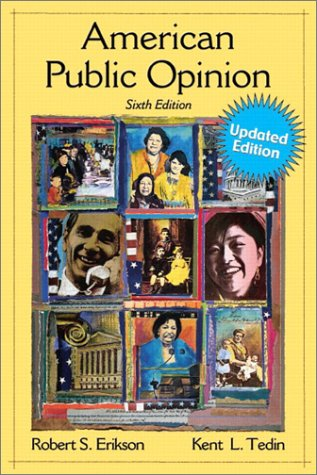 American Public Opinion: Its Origin, Contents, and Impact, Update Edition (6th Edition) - Robert Erikson; Kent Tedin