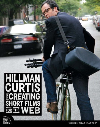 Hillman Curtis on Creating Short Films for the Web - Hillman Curtis