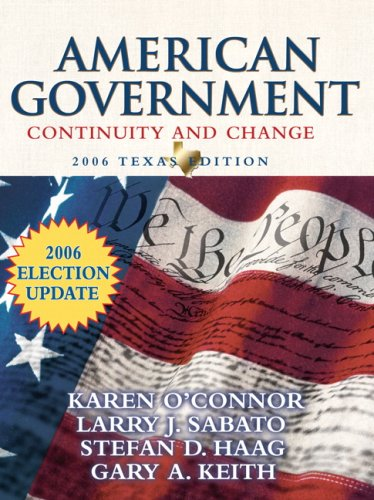 American Government: Continuity and Change, 2006 Texas Edition Election Update (8th Edition) (MyPoliSciLab Series) - Karen O'Connor; Larry J. Sabato; Stefan Haag; Gary Keith