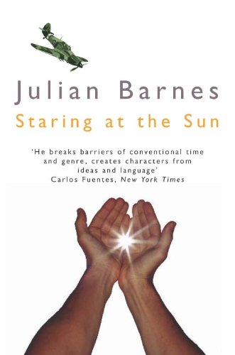 Staring At the Sun (Picador Books) - Julian Barnes