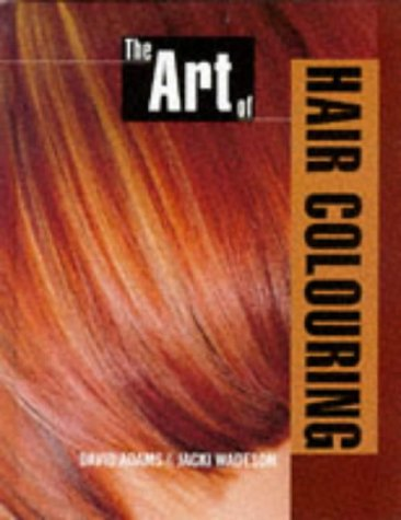The Art of Hair Colouring: Hairdressing And Beauty Industry Authority/Thomson Learning Series (Hairdressing Training Board/Macmillan) - David Adams