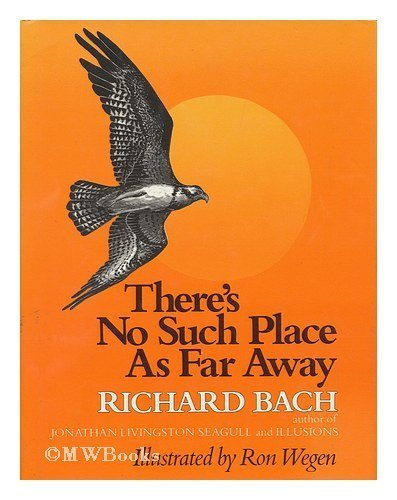 There's no such place as far away - Richard Bach