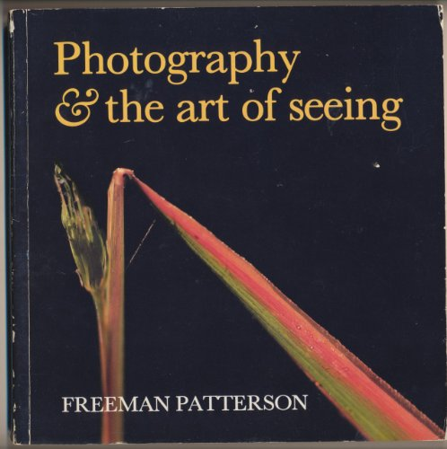 Photography  &  the art of seeing - Freeman Patterson