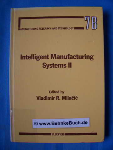 Intelligent manufacturing systems II. Chapters based on papers presented at the Second International Summer Seminar on Intelligent Manufacturing Systems : Dubrovnik, Yugoslavia, August 24-29, 1987. International Summer Seminar on Intelligent Manufacturing - Milacic, Vladimir R. [Hrsg.]