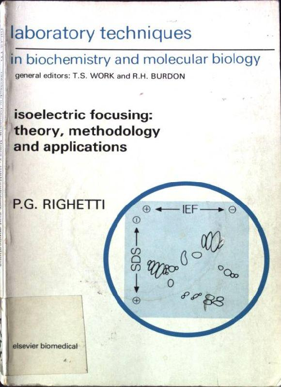 Isoelectric Focusing: Theory, Methodology and Applications Laboratory Techniques in Biochemistry and Molecular Biology - Righetti, P. G.