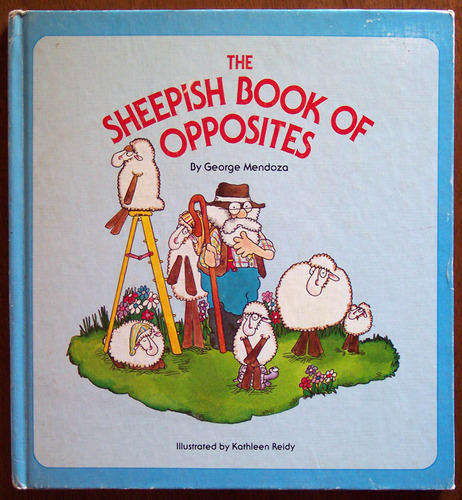 The Sheepish Book of Opposites - George Mendoza; Kathy Reidy