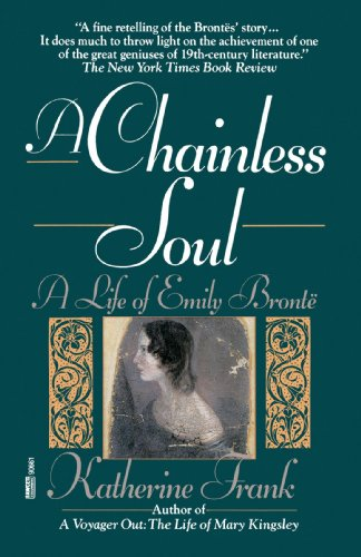 A Chainless Soul: A Life of Emily Bronte - Katherine Frank