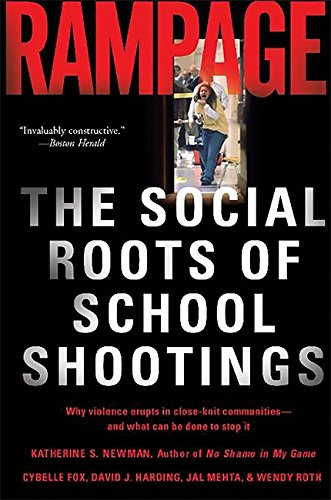 Rampage: The Social Roots of School Shootings - Katherine S. Newman, Cybelle Fox, Wendy Roth, Jal Mehta, David Harding