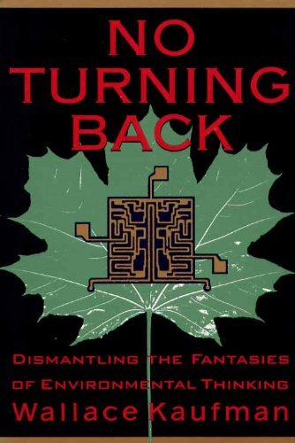 No Turning Back: Dismantling the Fantasies of Environmental Thinking - Wallace Kaufman