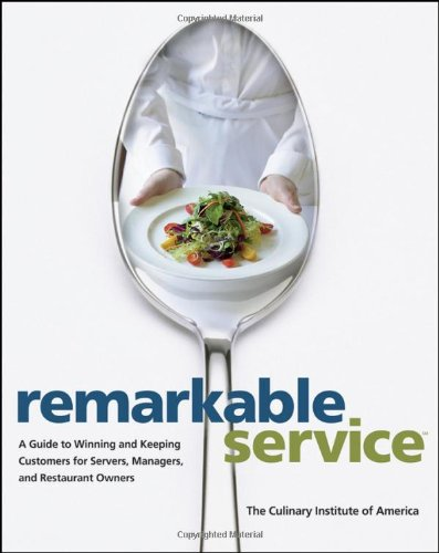 Remarkable Service: A Guide to Winning and Keeping Customers for Servers, Managers, and Restaurant Owners - The Culinary Institute of America