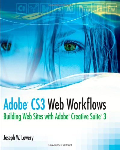 Adobe CS3 Web Workflows: Building Websites with Adobe Creative Suite 3 - Joseph Lowery