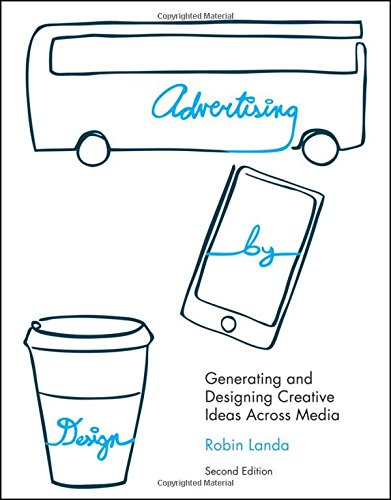 Advertising by Design: Generating and Designing Creative Ideas Across Media - Robin Landa